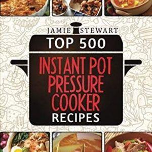 Top 500 instant pot pressure cooker recipes ebook